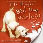 Bad Dog, Marley! by John Grogan