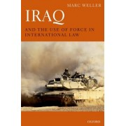 Iraq and the Use of Force in International Law by Marc Weller