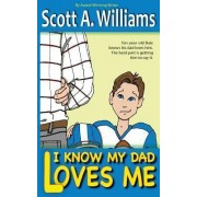 I Know My Dad Loves Me by Scott a Williams