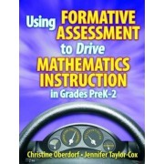 Using Formative Assessment to Drive Mathematics Instruction in Grades PreK-2 by Jennifer Taylor-Cox