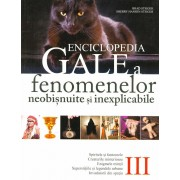 Enciclopedia Gale a fenomenelor neobisnuite si inexplicabile. Vol. III