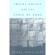 Social Policy and the Ethic of Care by Olena Hankivsky