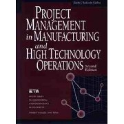 Project Management in Manufacturing and High Technology Operations by Adedeji Bodunde Badiru