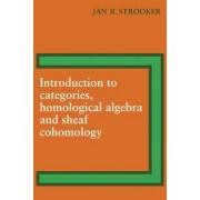 Introduction to Categories, Homological Algebra and Sheaf Cohomology by J.R. Strooker