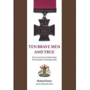 Ten Brave Men and True by Richard Snow