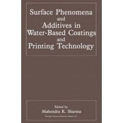 Surface Phenomena and Additives in Water-based Coatings and Printing Technology by Mahendra K. Sharma