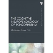 The Cognitive Neuropsychology of Schizophrenia by Christopher Donald Frith