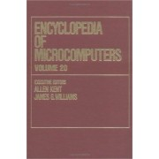 Encyclopedia of Microcomputers: Visual Fidelity: Designing Multimedia Interfaces for Active Learning to Xerox Corporation Volume 20 by Allen Kent