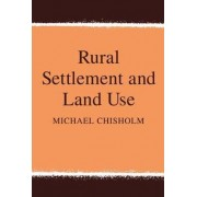 Rural Settlement and Land Use by Michael Chisholm