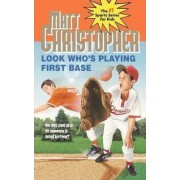 Look Who's Playing First Base by Matt Christopher