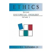 Systematic Theology Volume 1: Ethics (Revised Edition)