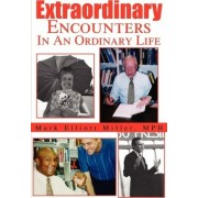 Extraordinary Encounters in an Ordinary Life by Mark E Miller