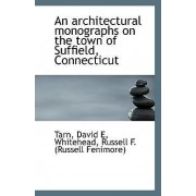 An Architectural Monographs on the Town of Suffield, Connecticut by Tarn David E