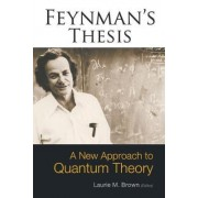 Feynman's Thesis - A New Approach To Quantum Theory by Laurie M. Brown