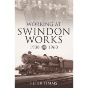 Working For Swindon Works 1930-1960