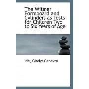 The Witmer Formboard and Cylinders as Tests for Children Two to Six Years of Age by Ide Gladys Genevra