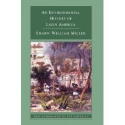 An Environmental History of Latin America by Shawn William Miller