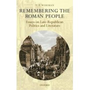 Remembering the Roman People by Emeritus Professor of Classics and Ancient History T P Wiseman