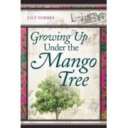 Growing Up Under the Mango Tree by Lily Forbes