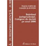 Inalta Curte de Casatie si Justitie. Buletinul jurisprudentei. Culegere de decizii pe anul 2006.