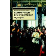 Germany from Reich to Republic, 1871-1918 by Mathew S Seligmann