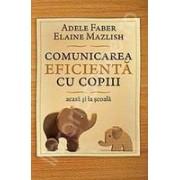 Comunicarea eficienta cu copiii (acasa si la scoala) ed II