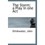 The Storm; A Play in One Act by Drinkwater John