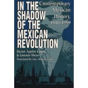 In the Shadow of the Mexican Revolution by Hector Aguilar Camin