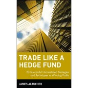 Trade Like a Hedge Fund: 20 Successful Uncorrelated Strategies and Techniques to Winning Profits