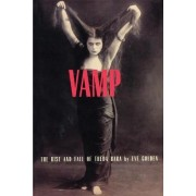 Vamp: The Rise and Fall of Theda Bara by Eve Golden
