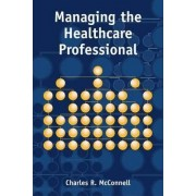Managing the Health Care Professional by Charles R. McConnell