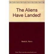 The Aliens Have Landed! by Kenn Nesbitt