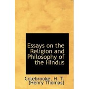 Essays on the Religion and Philosophy of the Hindus by Colebrooke H T (Henry Thomas)