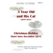 Short Stories 3 Year Old and His Cat and Christmas Holiday Short Story Dec 2015: Short Stories