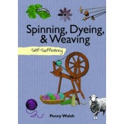 Spinning, Dyeing, & Weaving by Penny Walsh