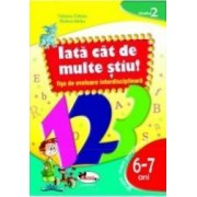 Iata Cat De Multe Stiu - 6-7 Ani - Nivelul 2 - Fise De Evaluare Interdisciplonara - Tatiana Coltoiu