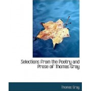 Selections from the Poetry and Prose of Thomas Gray by Thomas Gray