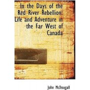 In the Days of the Red River Rebellion by John McDougall