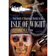 Foul Deeds and Suspicious Deaths in the Isle of Wight by M. J. Trow