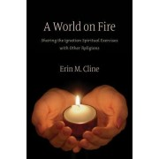 A World on Fire: Sharing the Ignatian Spiritual Exercises with Other Religions