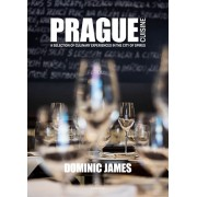 Prague Cuisine - A Selection of Culinary Experiences in the City of Spires - 2.vydání(Dominic James)