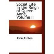 Social Life in the Reign of Queen Anne, Volume II by John Ashton