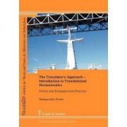 The Translator's Approach. An Introduction to Translational Hermeneutics with Examples from Practice by Radegundis Stolze