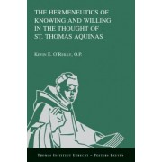 The Hermeneutics of Knowing and Willing in the Thought of St. Thomas Aquinas by K.E. O'Reilly