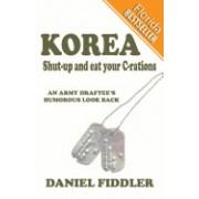 Korea Shut-Up and Eat Your C-Rations: An Army Draftee's Humorous Look Back (Florida Bestseller)