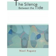 The Silence Between the Tide by Noel Pagany