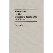 Taxation in the People's Republic of China by Jinyan Li