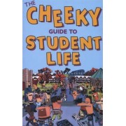 The Cheeky Guide To Student Life by Cheeky Guides