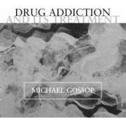 Drug Addiction and its Treatment by Michael Gossop