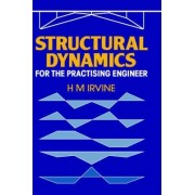 Structural Dynamics for the Practising Engineer by H. M. Irvine